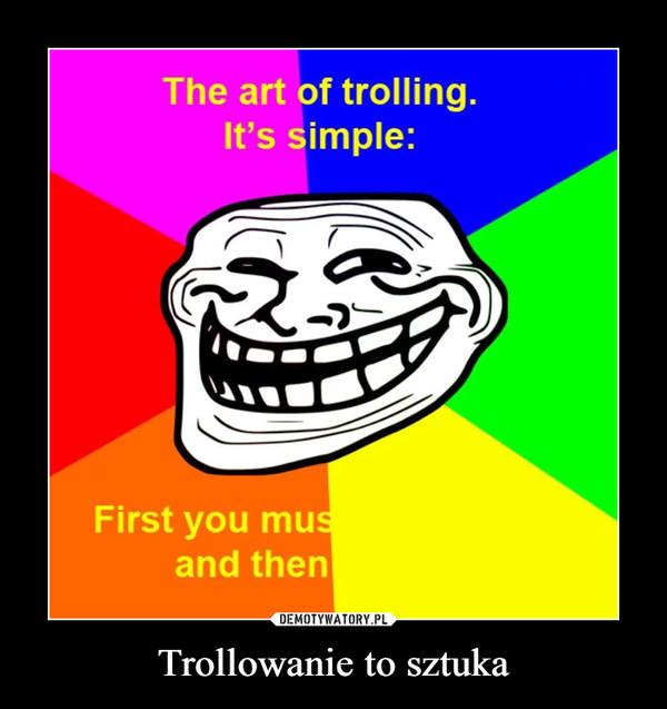 Trollowanie to sztuka –