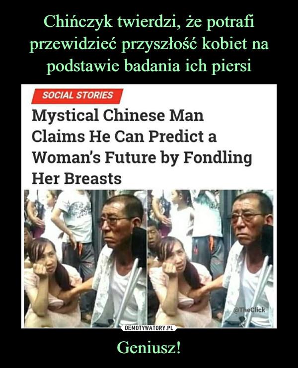 Geniusz! –