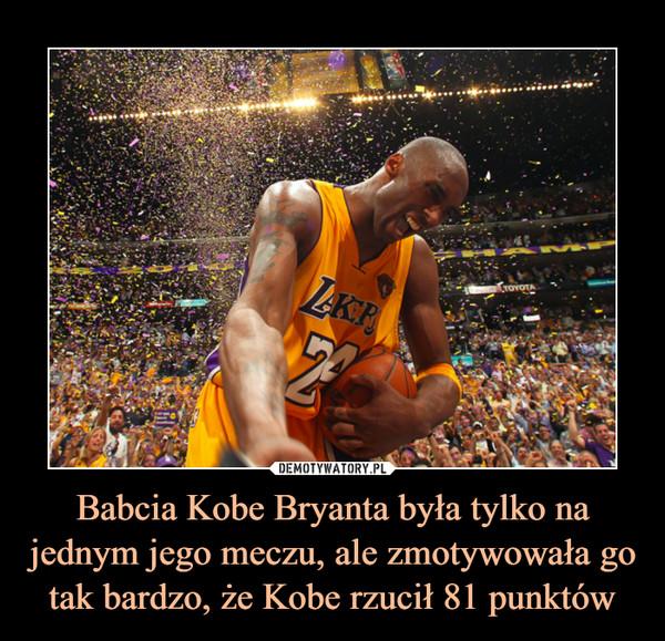 Babcia Kobe Bryanta była tylko na jednym jego meczu, ale zmotywowała go tak bardzo, że Kobe rzucił 81 punktów –