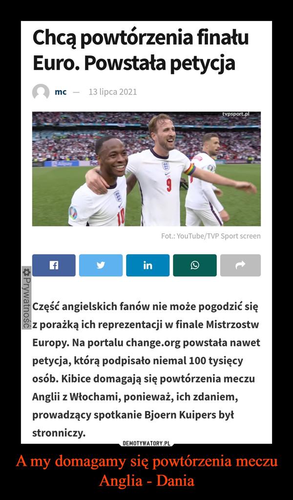 A my domagamy się powtórzenia meczu Anglia - Dania –