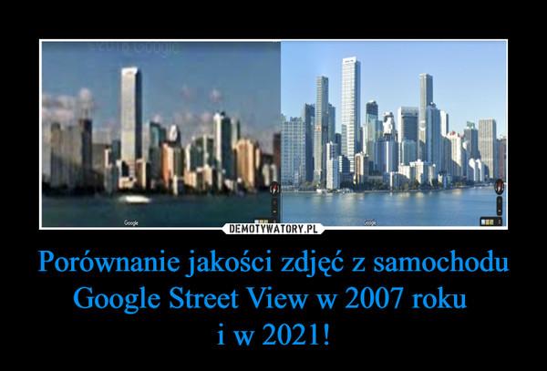Porównanie jakości zdjęć z samochodu Google Street View w 2007 roku i w 2021! –