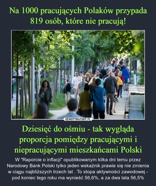 Na 1000 pracujących Polaków przypada 819 osób, które nie pracują! Dziesięć do ośmiu - tak wygląda proporcja pomiędzy pracującymi i niepracującymi mieszkańcami Polski