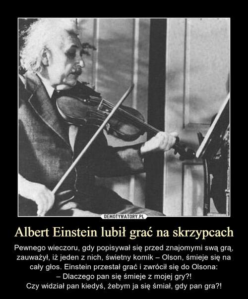 Albert Einstein lubił grać na skrzypcach