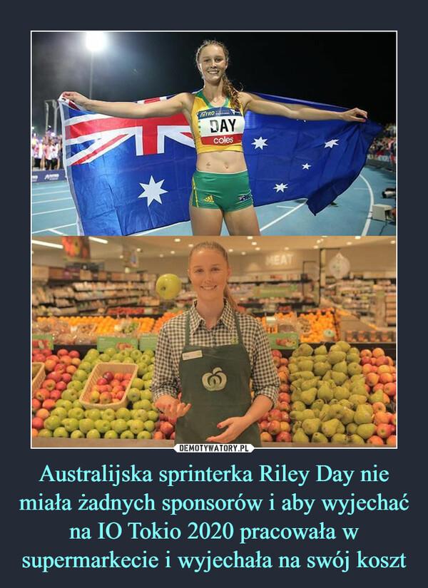 Australijska sprinterka Riley Day nie miała żadnych sponsorów i aby wyjechać na IO Tokio 2020 pracowała w supermarkecie i wyjechała na swój koszt –