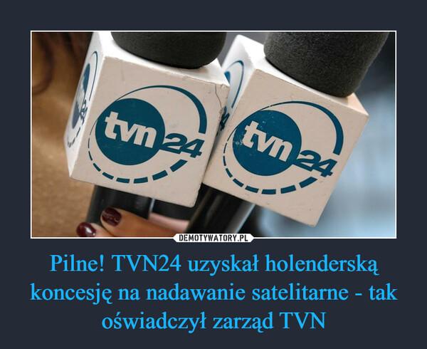 Pilne! TVN24 uzyskał holenderską koncesję na nadawanie satelitarne - tak oświadczył zarząd TVN –