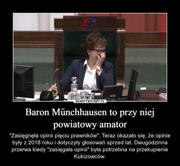 """Baron Münchhausen to przy niej powiatowy amator – """"Zasięgnęła opinii pięciu prawników"""". Teraz okazało się, że opinie były z 2018 roku i dotyczyły głosowań sprzed lat. Dwugodzinna przerwa kiedy """"zasięgała opinii"""" była potrzebna na przekupienie Kukizowców."""