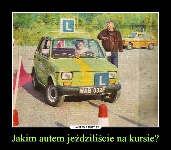 Jakim autem jeździliście na kursie? –