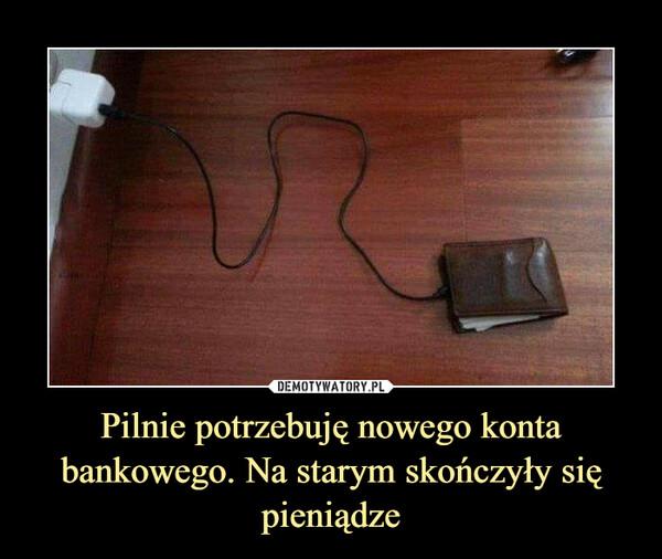 Pilnie potrzebuję nowego konta bankowego. Na starym skończyły się pieniądze –