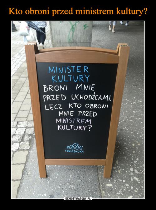 Kto obroni przed ministrem kultury?