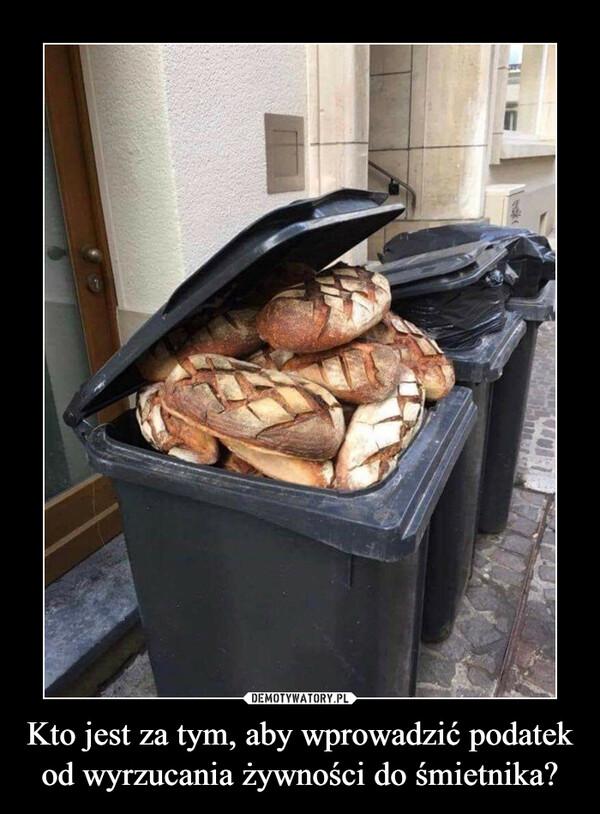 Kto jest za tym, aby wprowadzić podatek od wyrzucania żywności do śmietnika? –