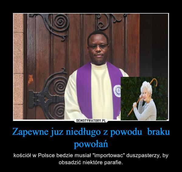 """Zapewne juz niedługo z powodu  braku powołań – kościół w Polsce bedzie musiał """"importowac"""" duszpasterzy, by obsadzić niektóre parafie."""