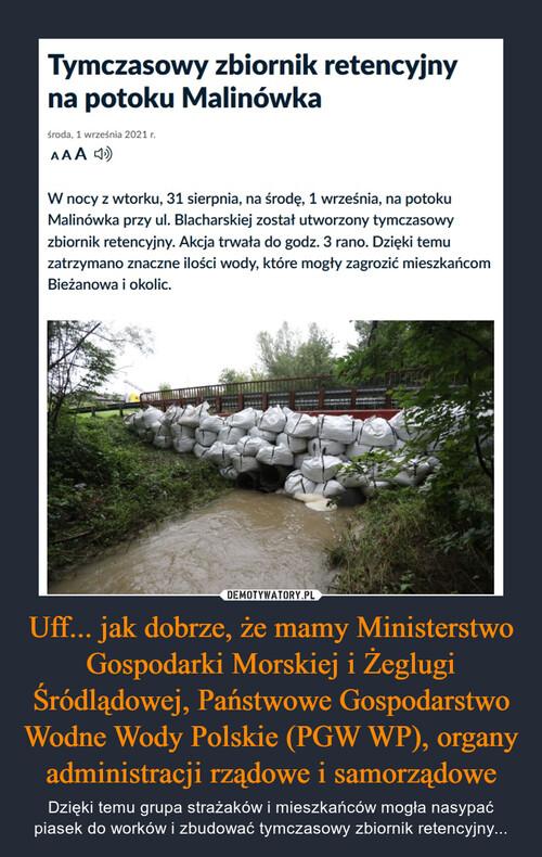 Uff... jak dobrze, że mamy Ministerstwo Gospodarki Morskiej i Żeglugi Śródlądowej, Państwowe Gospodarstwo Wodne Wody Polskie (PGW WP), organy administracji rządowe i samorządowe