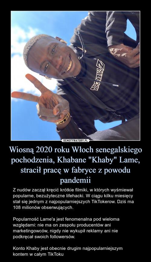 """Wiosną 2020 roku Włoch senegalskiego pochodzenia, Khabane """"Khaby"""" Lame, stracił pracę w fabryce z powodu pandemii"""