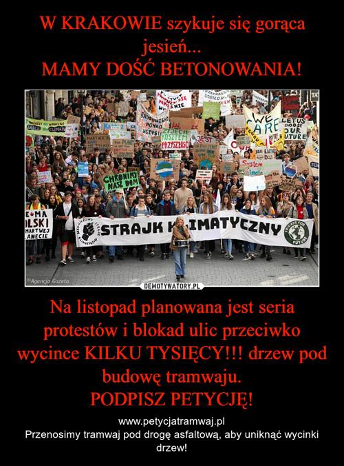 W KRAKOWIE szykuje się gorąca jesień... MAMY DOŚĆ BETONOWANIA! Na listopad planowana jest seria protestów i blokad ulic przeciwko wycince KILKU TYSIĘCY!!! drzew pod budowę tramwaju. PODPISZ PETYCJĘ!