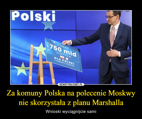 Za komuny Polska na polecenie Moskwy nie skorzystała z planu Marshalla – Wnioski wyciągnijcie sami