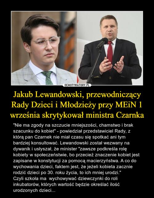 Jakub Lewandowski, przewodniczący Rady Dzieci i Młodzieży przy MEiN 1 września skrytykował ministra Czarnka