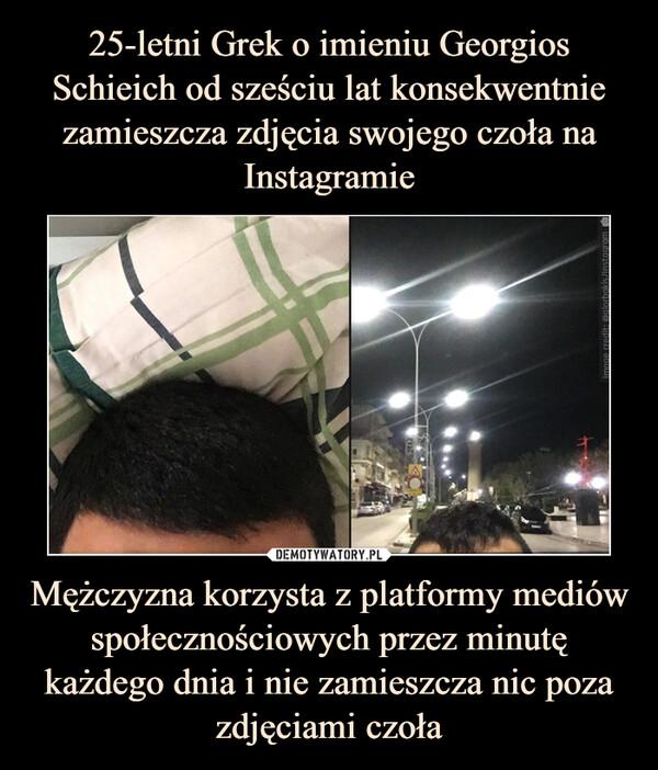 Mężczyzna korzysta z platformy mediów społecznościowych przez minutę każdego dnia i nie zamieszcza nic poza zdjęciami czoła –