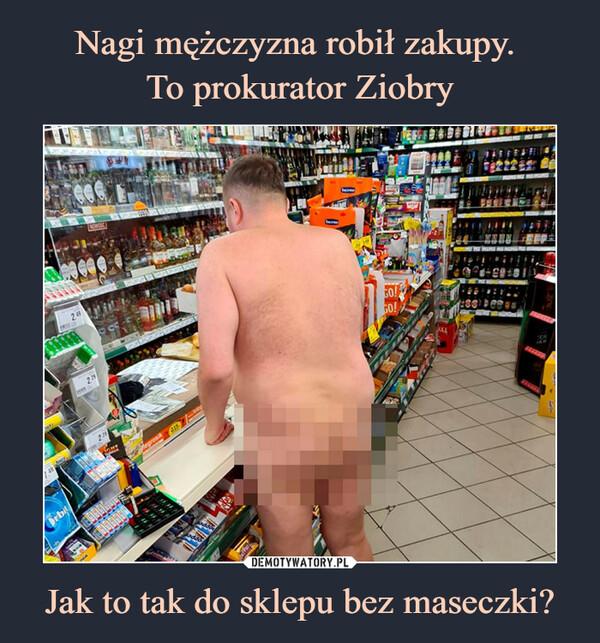 Jak to tak do sklepu bez maseczki? –