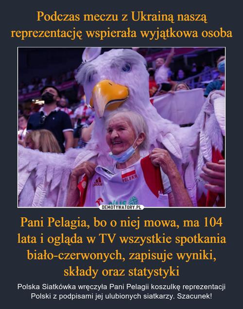 Podczas meczu z Ukrainą naszą reprezentację wspierała wyjątkowa osoba Pani Pelagia, bo o niej mowa, ma 104 lata i ogląda w TV wszystkie spotkania biało-czerwonych, zapisuje wyniki, składy oraz statystyki