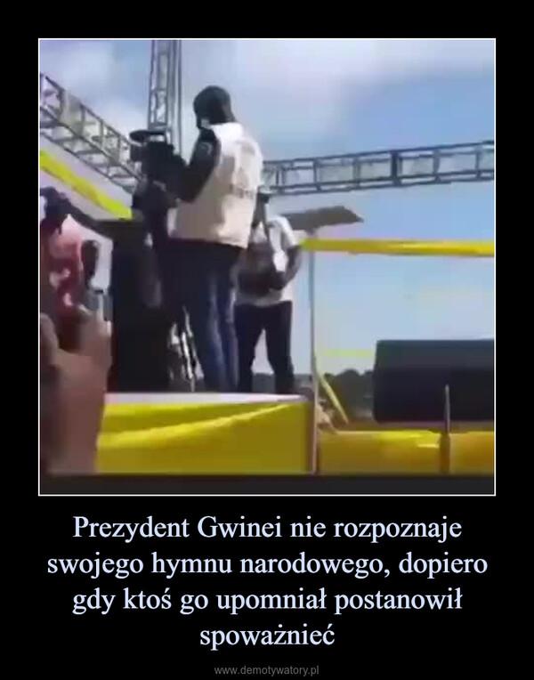 Prezydent Gwinei nie rozpoznaje swojego hymnu narodowego, dopiero gdy ktoś go upomniał postanowił spoważnieć –