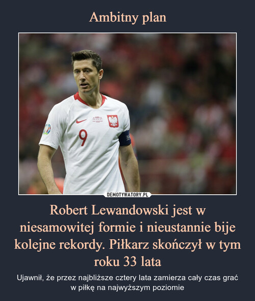 Ambitny plan Robert Lewandowski jest w niesamowitej formie i nieustannie bije kolejne rekordy. Piłkarz skończył w tym roku 33 lata