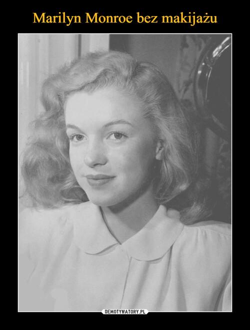 Marilyn Monroe bez makijażu