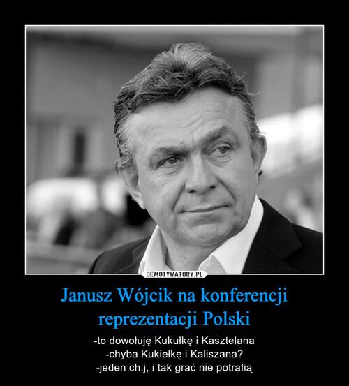 Janusz Wójcik na konferencji reprezentacji Polski
