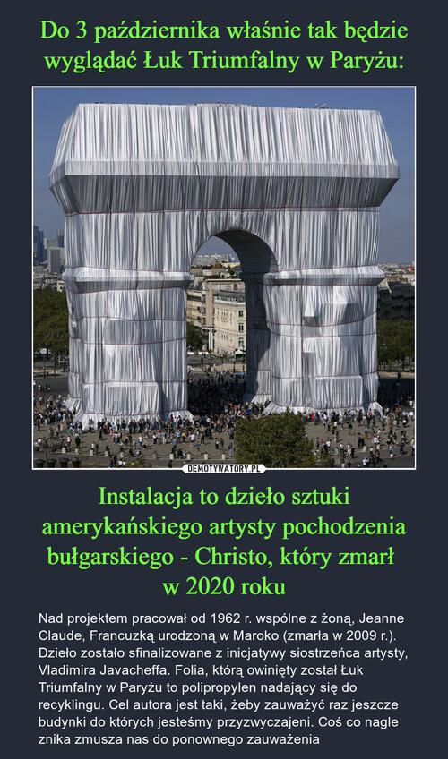 Do 3 października właśnie tak będzie wyglądać Łuk Triumfalny w Paryżu: Instalacja to dzieło sztuki amerykańskiego artysty pochodzenia bułgarskiego - Christo, który zmarł  w 2020 roku