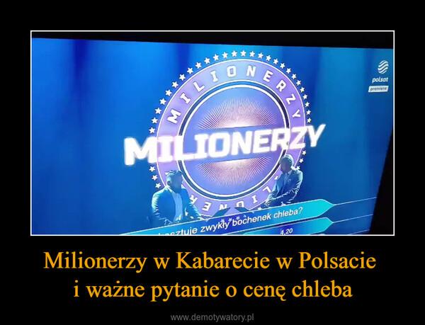 Milionerzy w Kabarecie w Polsacie i ważne pytanie o cenę chleba –