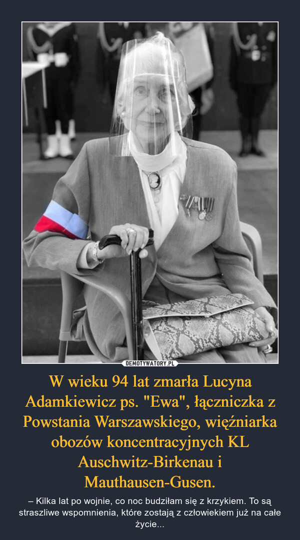 """W wieku 94 lat zmarła Lucyna Adamkiewicz ps. """"Ewa"""", łączniczka z Powstania Warszawskiego, więźniarka obozów koncentracyjnych KL Auschwitz-Birkenau i Mauthausen-Gusen. – – Kilka lat po wojnie, co noc budziłam się z krzykiem. To są straszliwe wspomnienia, które zostają z człowiekiem już na całe życie..."""