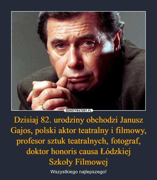 Dzisiaj 82. urodziny obchodzi Janusz Gajos, polski aktor teatralny i filmowy, profesor sztuk teatralnych, fotograf, doktor honoris causa Łódzkiej Szkoły Filmowej