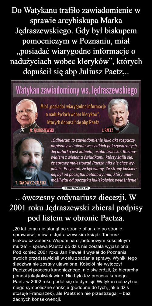 """Do Watykanu trafiło zawiadomienie w sprawie arcybiskupa Marka Jędraszewskiego. Gdy był biskupem pomocniczym w Poznaniu, miał """"posiadać wiarygodne informacje o nadużyciach wobec kleryków"""", których dopuścił się abp Juliusz Paetz,.. .. ówczesny ordynariusz diecezji. W 2001 roku Jędraszewski zbierał podpisy pod listem w obronie Paetza."""