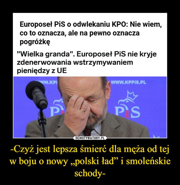 """-Czyż jest lepsza śmierć dla męża od tej w boju o nowy """"polski ład"""" i smoleńskie schody- –"""
