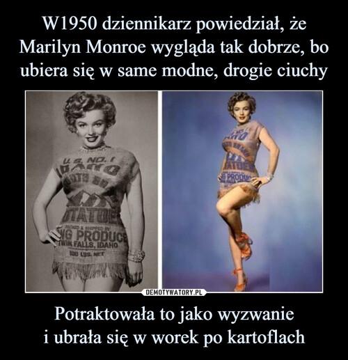 W1950 dziennikarz powiedział, że Marilyn Monroe wygląda tak dobrze, bo ubiera się w same modne, drogie ciuchy Potraktowała to jako wyzwanie i ubrała się w worek po kartoflach