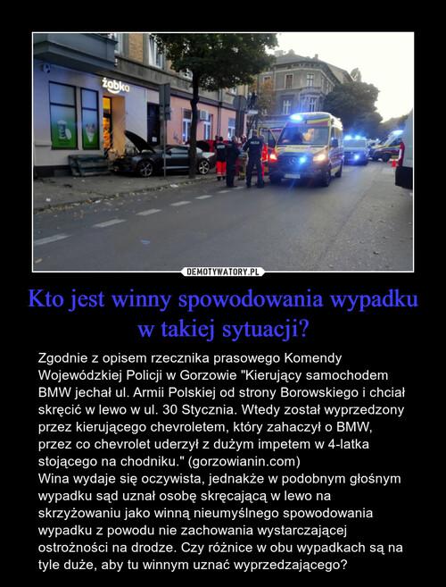Kto jest winny spowodowania wypadku w takiej sytuacji?