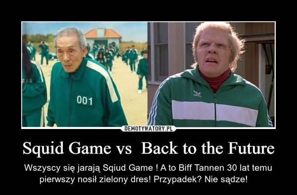 Squid Game vs  Back to the Future – Wszyscy się jarają Sqiud Game ! A to Biff Tannen 30 lat temu pierwszy nosił zielony dres! Przypadek? Nie sądze!