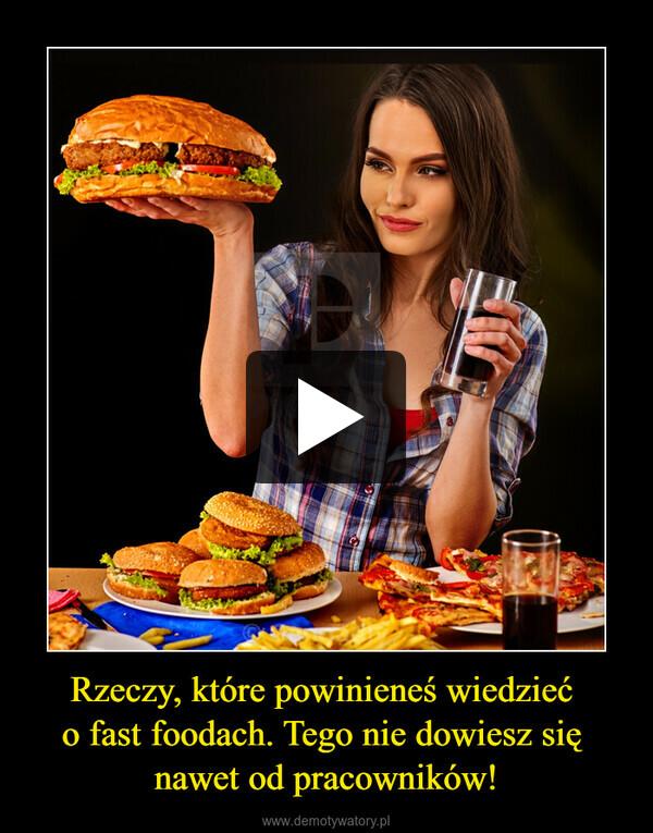 Rzeczy, które powinieneś wiedzieć o fast foodach. Tego nie dowiesz się nawet od pracowników! –