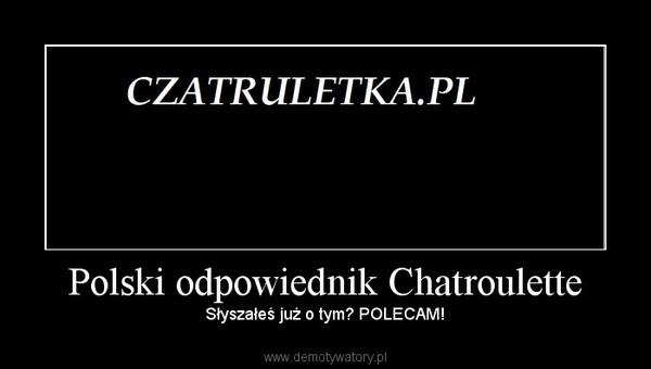 Polski odpowiednik Chatroulette - Demotywatory.pl
