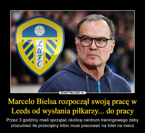 Marcelo Bielsa rozpoczął swoją pracę w Leeds od wysłania piłkarzy... do pracy