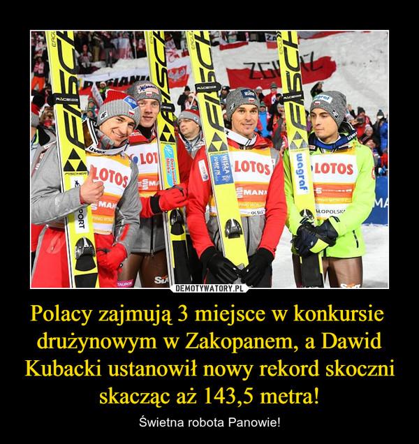 Polacy zajmują 3 miejsce w konkursie drużynowym w Zakopanem, a Dawid Kubacki ustanowił nowy rekord skoczni skacząc aż 143,5 metra!
