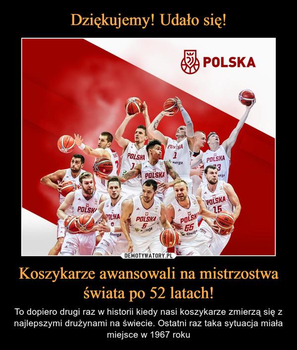 Dziękujemy! Udało się! Koszykarze awansowali na mistrzostwa świata po 52 latach!