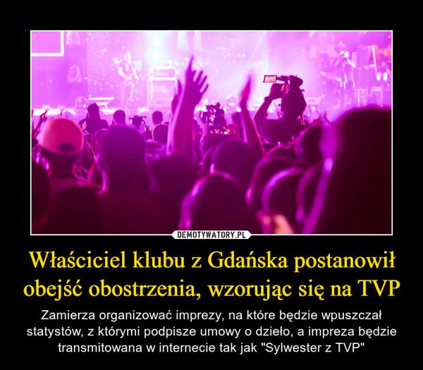 Właściciel klubu z Gdańska postanowił obejść obostrzenia, wzorując się na TVP